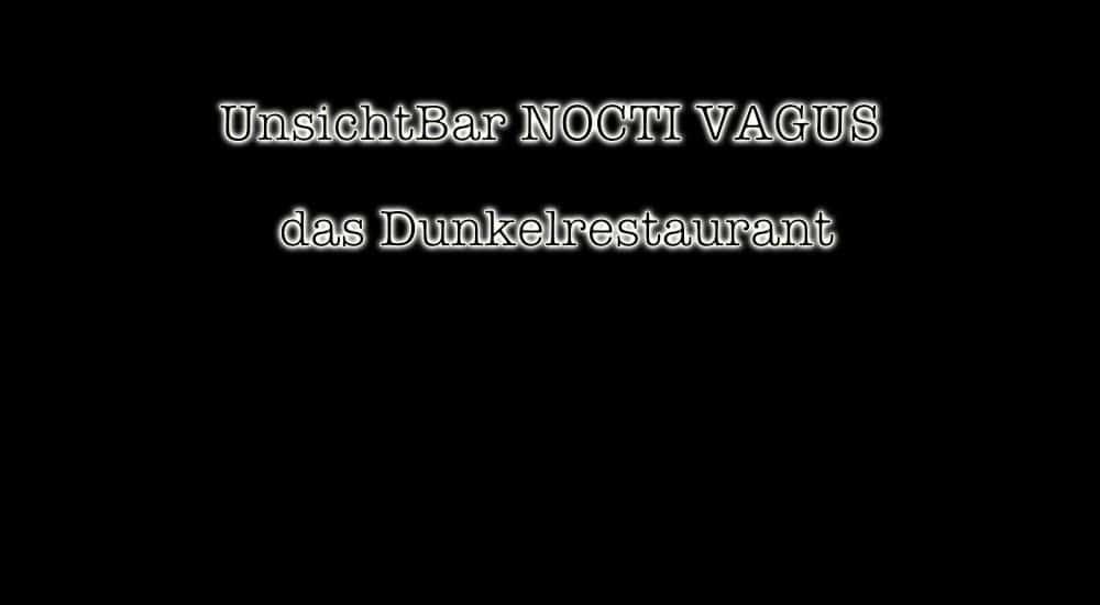UnsichtBar NOCTI VAGUS das Dunkelrestaurant in Berlin